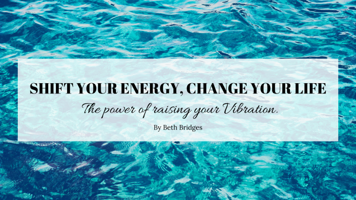 Shift your energy, change your life